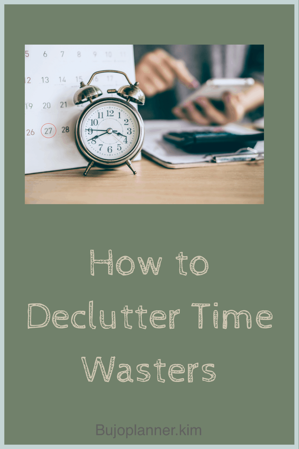 Picture of clock, with title - how to declutter time wasters